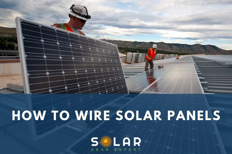 How To Wire Solar Panels   Series Vs Parallel Wiring