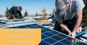 How to Install Solar Panels Step by Step